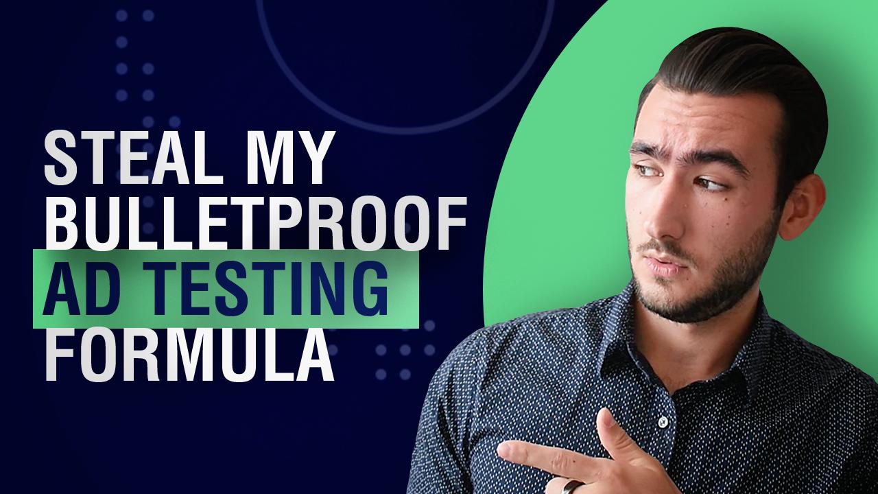 Blog thumbnail: Steal My Bulletproof Ad Testing Formula